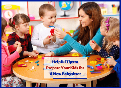 Helpful Tips to Prepare Your Kids for a New Babysitter