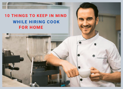 10 Things To Keep In Mind While Hiring Cook For Home