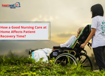 How a Good Nursing Care at Home Affects Patient Recovery Time?