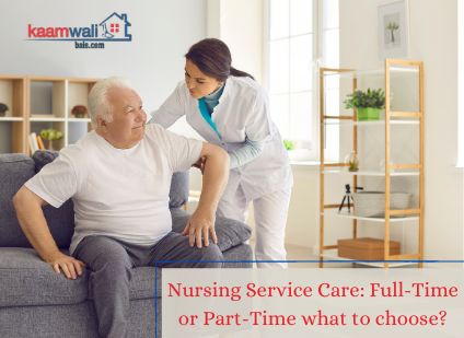Nursing Service Care: Full-Time or Part-Time What to Choose?